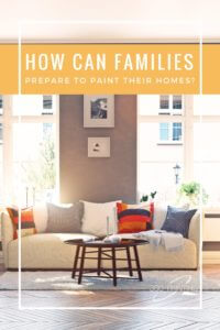 How Can Families prepare to paint their homes?